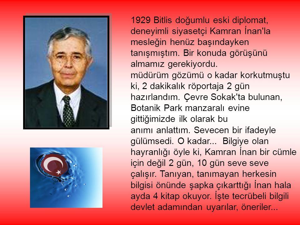 1929 Bitlis doğumlu eski diplomat, deneyimli siyasetçi Kamran İnan la mesleğin henüz başındayken tanışmıştım. Bir konuda görüşünü almamız gerekiyordu.