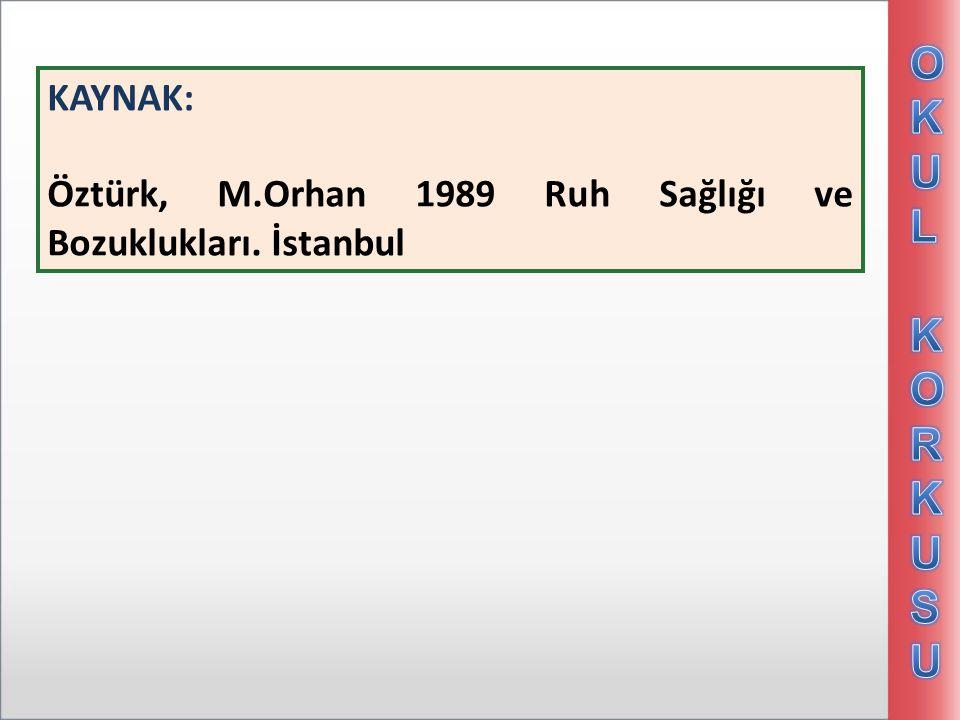O K U L R S KAYNAK: Öztürk, M.Orhan 1989 Ruh Sağlığı ve Bozuklukları. İstanbul