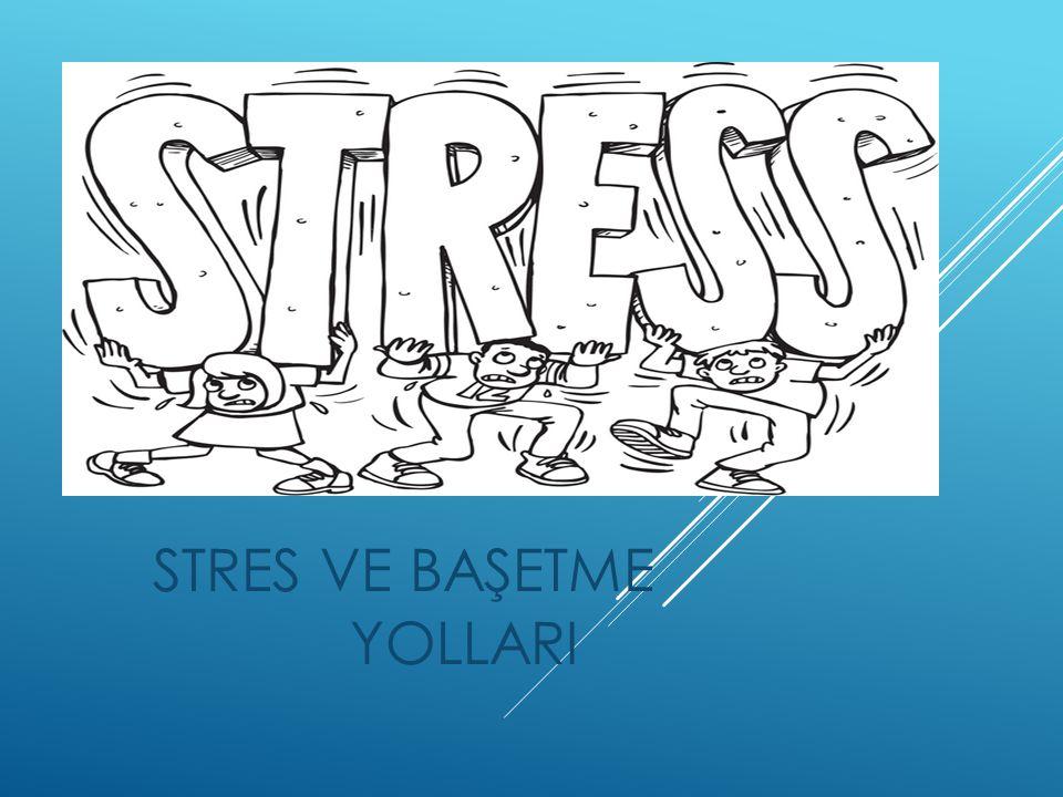 STRES VE BAŞETME YOLLARI