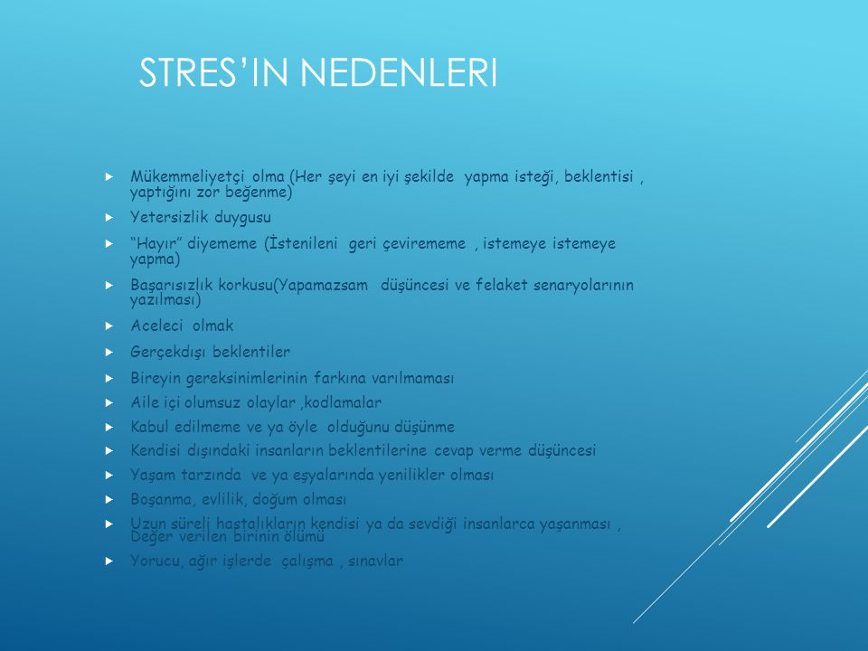 Stres'in Nedenleri Mükemmeliyetçi olma (Her şeyi en iyi şekilde yapma isteği, beklentisi , yaptığını zor beğenme)