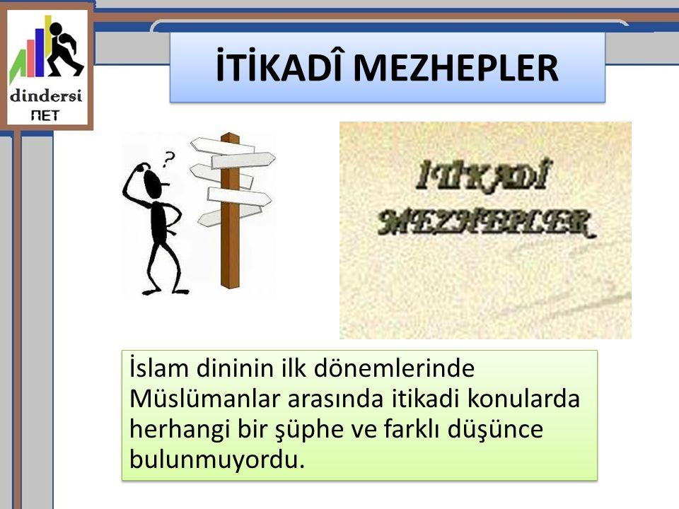 İTİKADÎ MEZHEPLER İslam dininin ilk dönemlerinde Müslümanlar arasında itikadi konularda herhangi bir şüphe ve farklı düşünce bulunmuyordu.