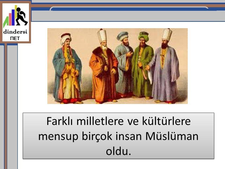 Farklı milletlere ve kültürlere mensup birçok insan Müslüman oldu.