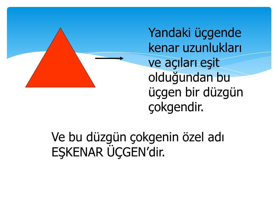 Yandaki üçgende kenar uzunlukları ve açıları eşit olduğundan bu üçgen bir düzgün çokgendir.