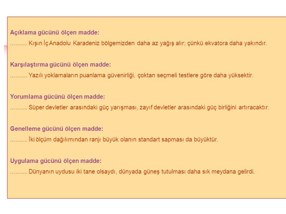 Açıklama gücünü ölçen madde: .......... Kışın İç Anadolu Karadeniz bölgemizden daha az yağış alır; çünkü ekvatora daha yakındır.