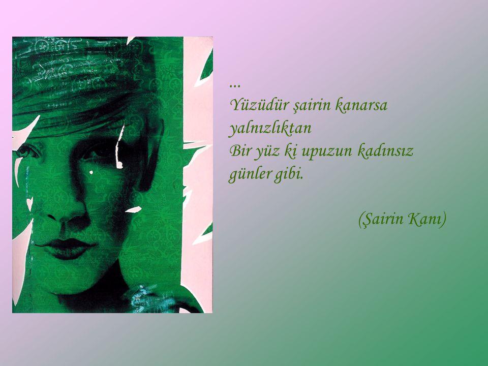 ... Yüzüdür şairin kanarsa yalnızlıktan Bir yüz ki upuzun kadınsız günler gibi. (Şairin Kanı)