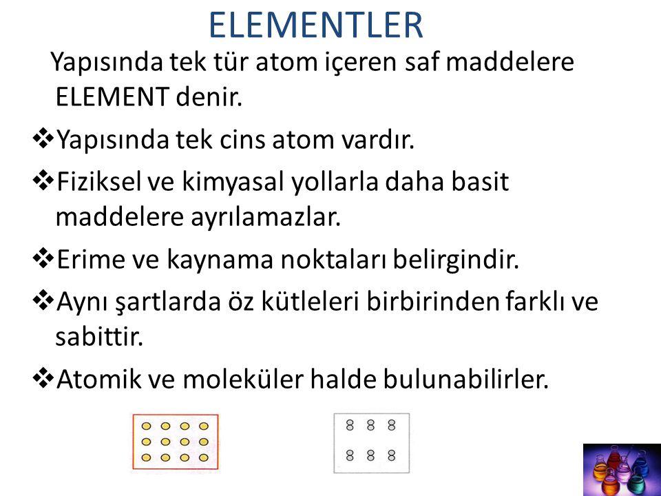 ELEMENTLER Yapısında tek tür atom içeren saf maddelere ELEMENT denir.