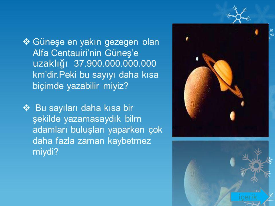 Güneşe en yakın gezegen olan Alfa Centauiri'nin Güneş'e uzaklığı 37