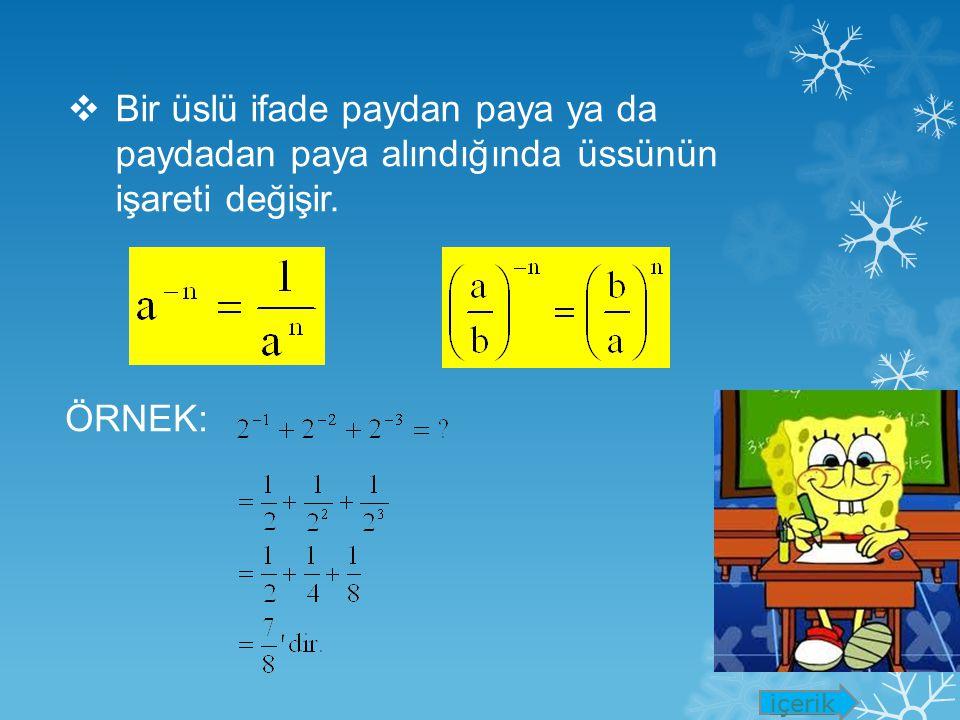 Bir üslü ifade paydan paya ya da paydadan paya alındığında üssünün işareti değişir.