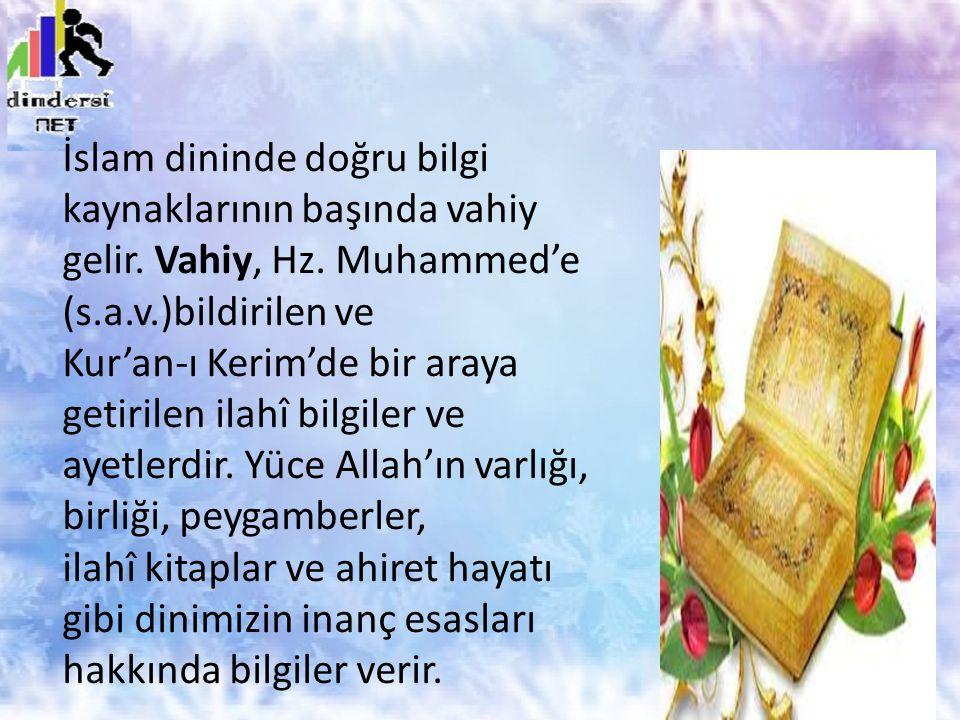 İslam dininde doğru bilgi kaynaklarının başında vahiy gelir. Vahiy, Hz