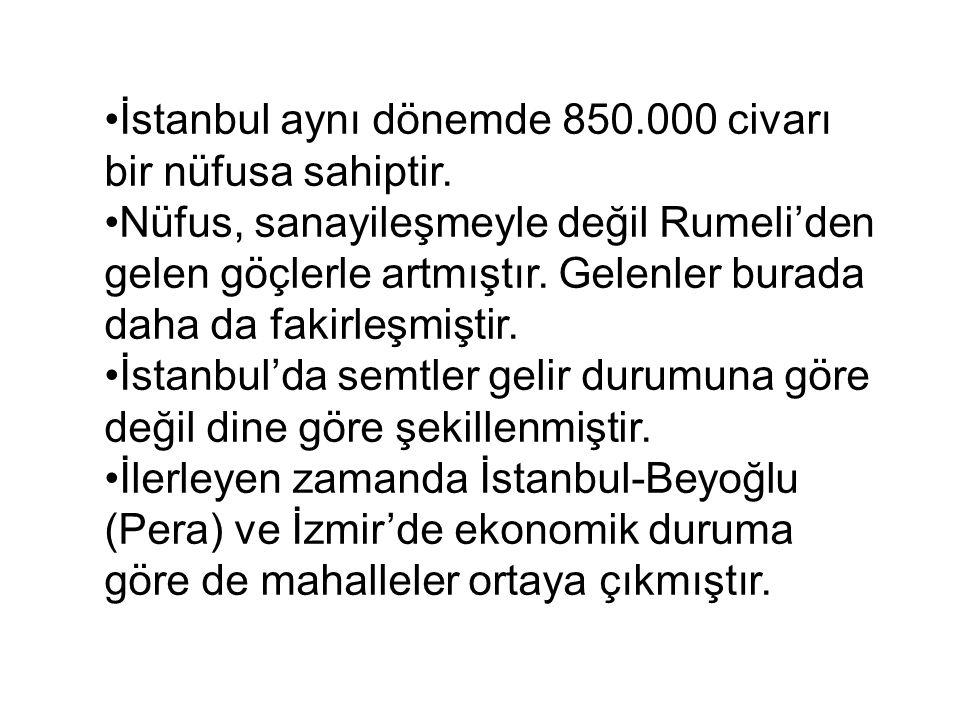 İstanbul aynı dönemde 850.000 civarı bir nüfusa sahiptir.