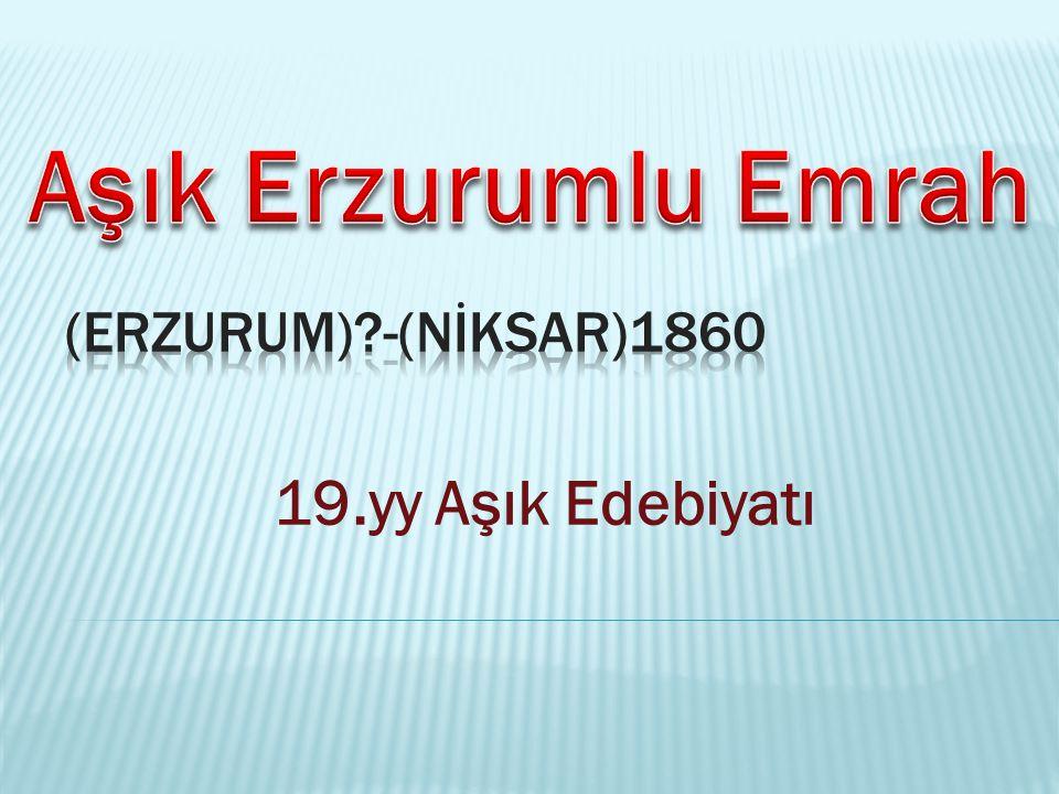 Aşık Erzurumlu Emrah (Erzurum) -(Nİksar)1860 19.yy Aşık Edebiyatı
