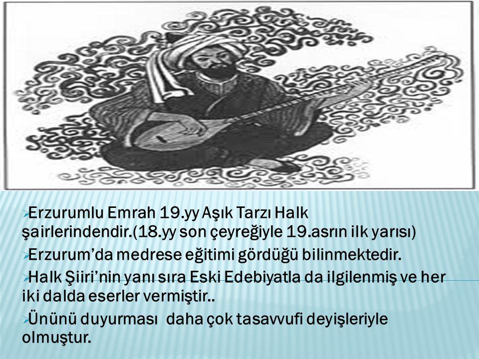 Erzurumlu Emrah 19. yy Aşık Tarzı Halk şairlerindendir. (18