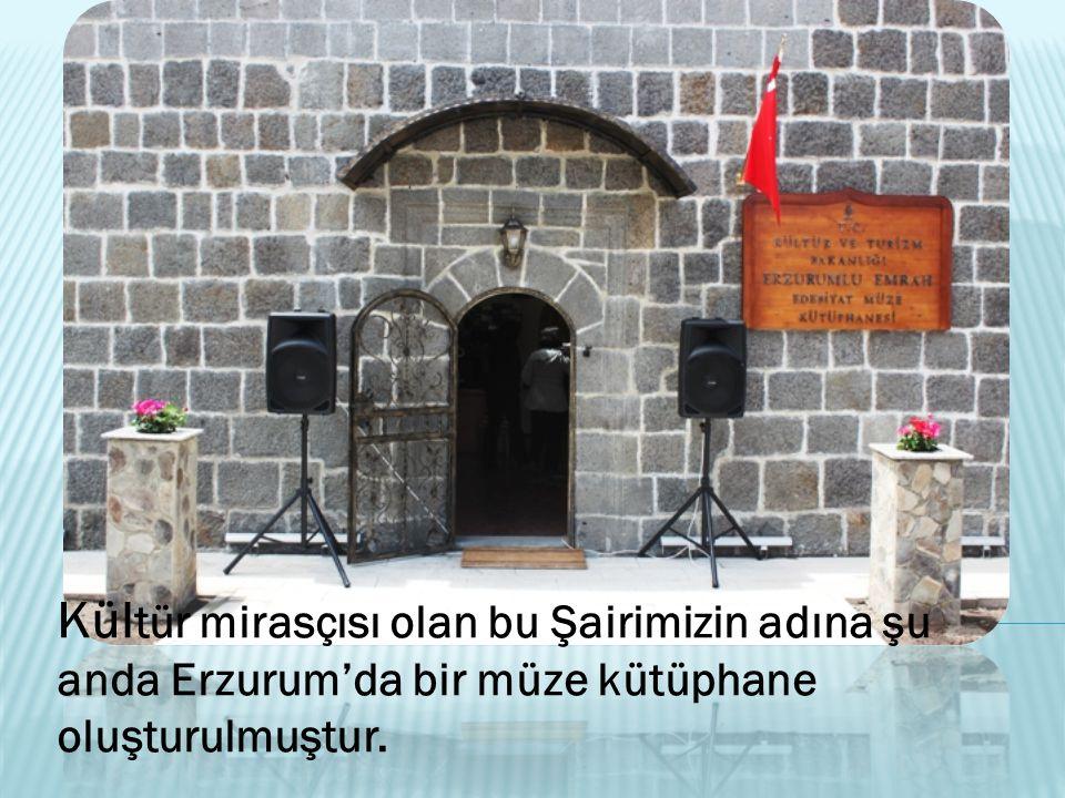 Kültür mirasçısı olan bu Şairimizin adına şu anda Erzurum'da bir müze kütüphane oluşturulmuştur.