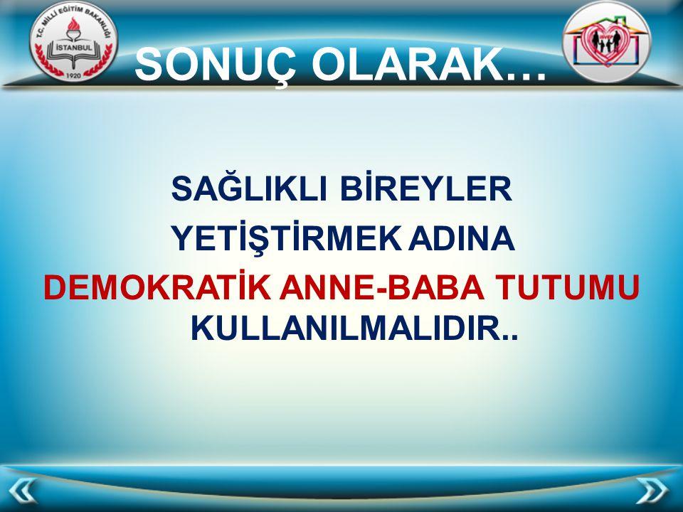 DEMOKRATİK ANNE-BABA TUTUMU KULLANILMALIDIR..