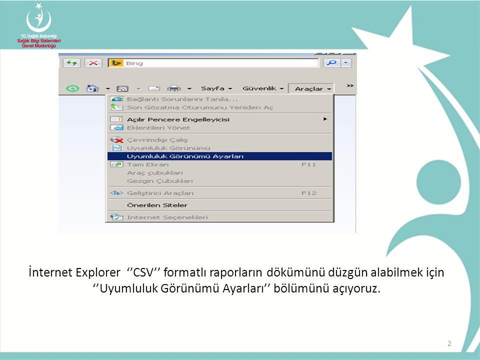 İnternet Explorer ''CSV'' formatlı raporların dökümünü düzgün alabilmek için ''Uyumluluk Görünümü Ayarları'' bölümünü açıyoruz.