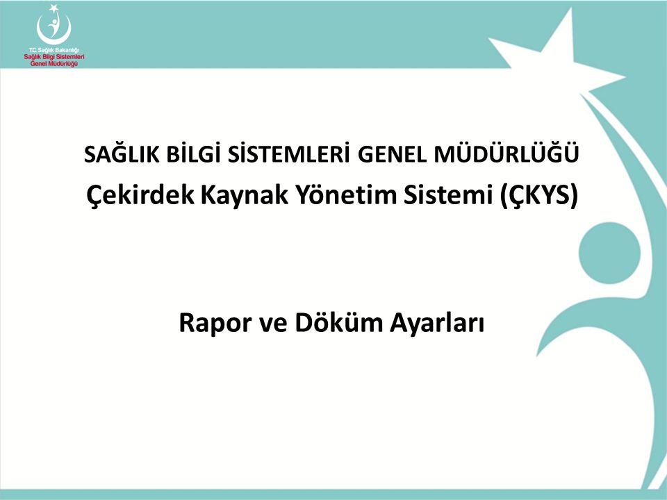 Çekirdek Kaynak Yönetim Sistemi (ÇKYS) Rapor ve Döküm Ayarları