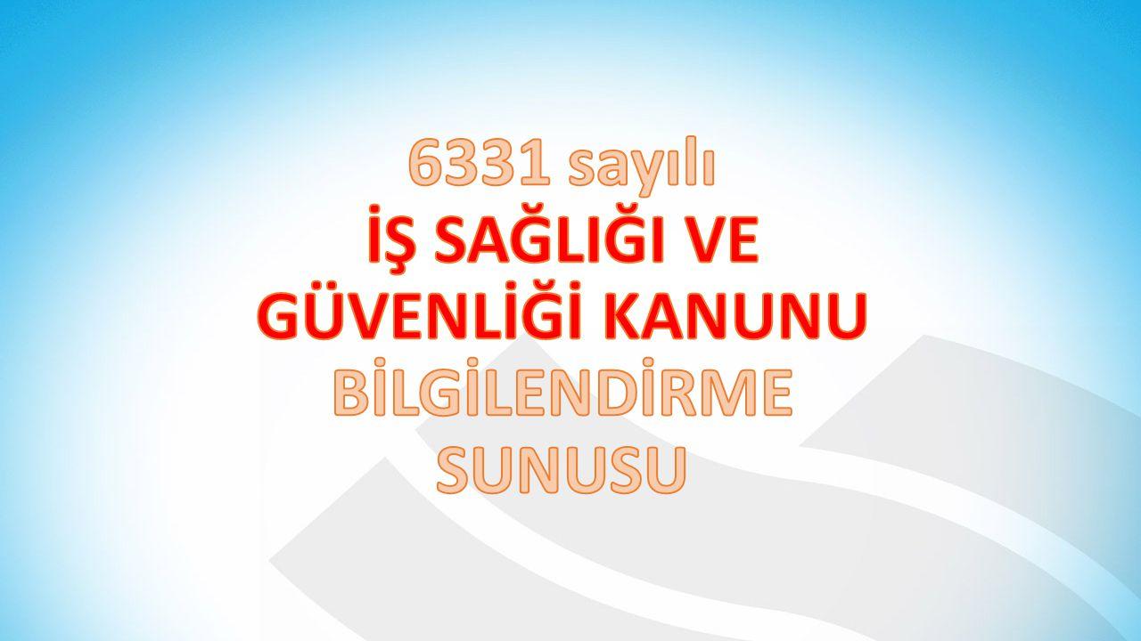 6331 sayılı İŞ SAĞLIĞI VE GÜVENLİĞİ KANUNU BİLGİLENDİRME SUNUSU