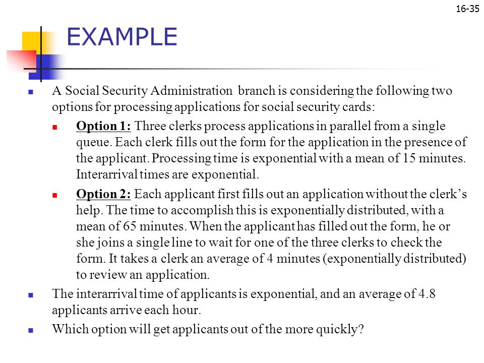 EXAMPLE A Social Security Administration branch is considering the following two options for processing applications for social security cards: