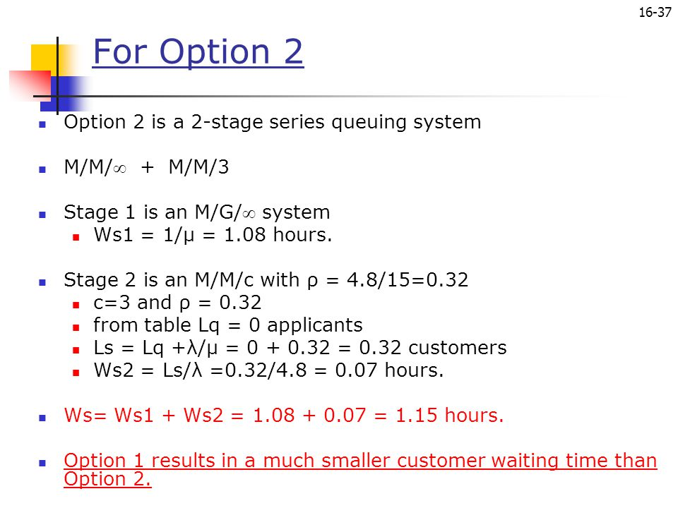 For Option 2 Option 2 is a 2-stage series queuing system M/M/ + M/M/3