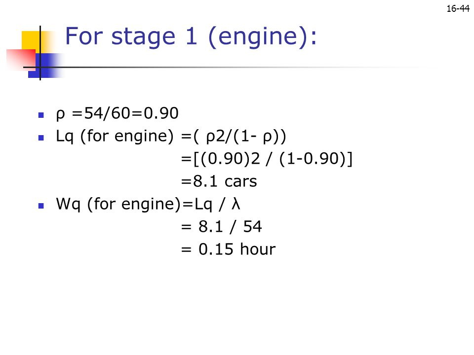 For stage 1 (engine): ρ =54/60=0.90 Lq (for engine) =( ρ2/(1- ρ))