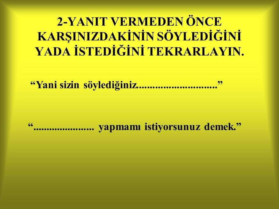2-YANIT VERMEDEN ÖNCE KARŞINIZDAKİNİN SÖYLEDİĞİNİ YADA İSTEDİĞİNİ TEKRARLAYIN.