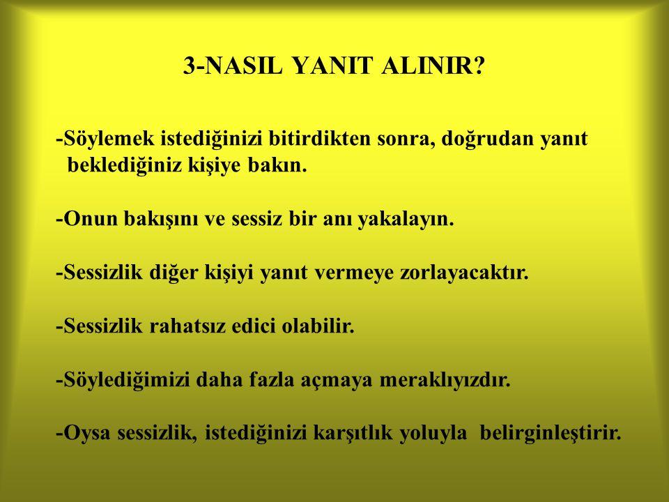 3-NASIL YANIT ALINIR -Söylemek istediğinizi bitirdikten sonra, doğrudan yanıt. beklediğiniz kişiye bakın.