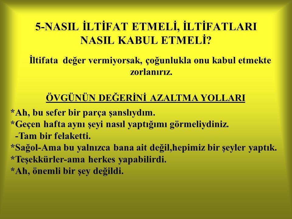 5-NASIL İLTİFAT ETMELİ, İLTİFATLARI NASIL KABUL ETMELİ