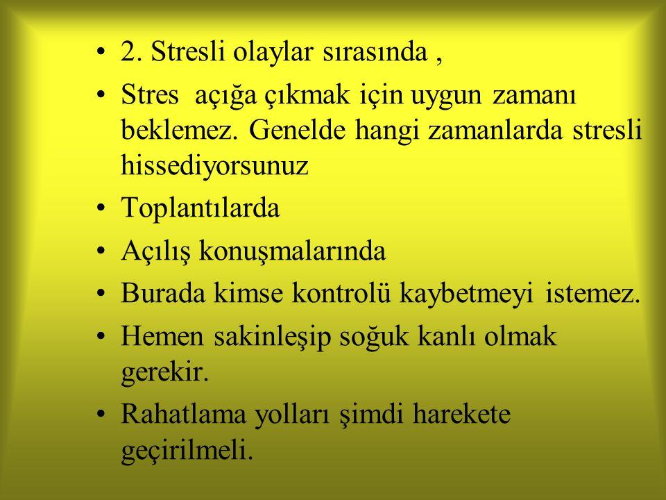 2. Stresli olaylar sırasında ,