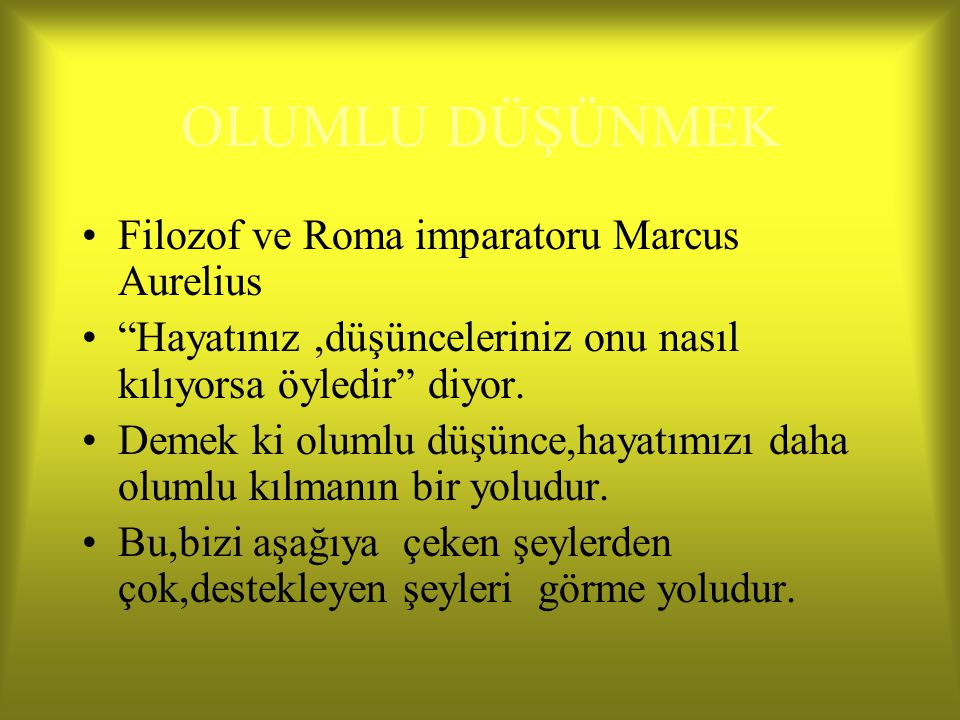 OLUMLU DÜŞÜNMEK Filozof ve Roma imparatoru Marcus Aurelius
