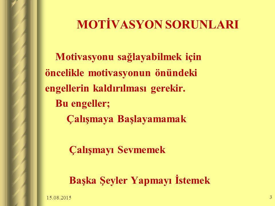 MOTİVASYON SORUNLARI Motivasyonu sağlayabilmek için