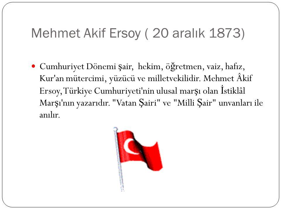Mehmet Akif Ersoy ( 20 aralık 1873)