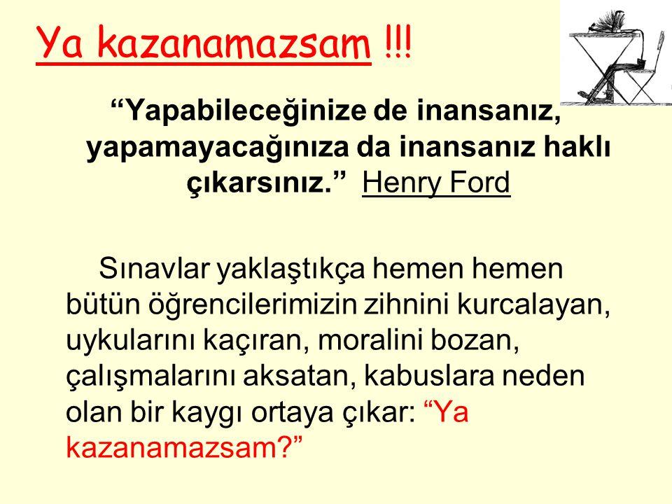 Ya kazanamazsam !!! Yapabileceğinize de inansanız, yapamayacağınıza da inansanız haklı çıkarsınız. Henry Ford.