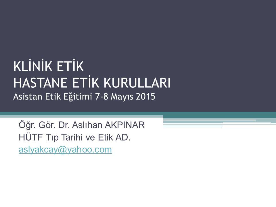 KLİNİK ETİK HASTANE ETİK KURULLARI Asistan Etik Eğitimi 7-8 Mayıs 2015