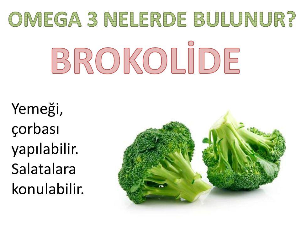 BROKOLİDE OMEGA 3 NELERDE BULUNUR Yemeği, çorbası yapılabilir.