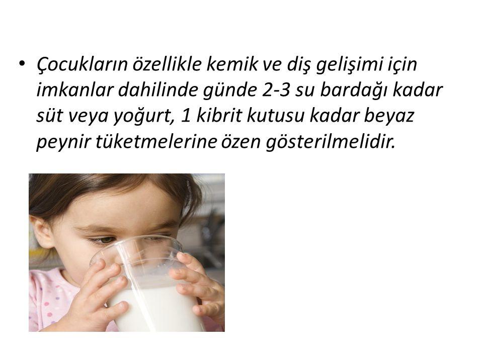 Çocukların özellikle kemik ve diş gelişimi için imkanlar dahilinde günde 2-3 su bardağı kadar süt veya yoğurt, 1 kibrit kutusu kadar beyaz peynir tüketmelerine özen gösterilmelidir.