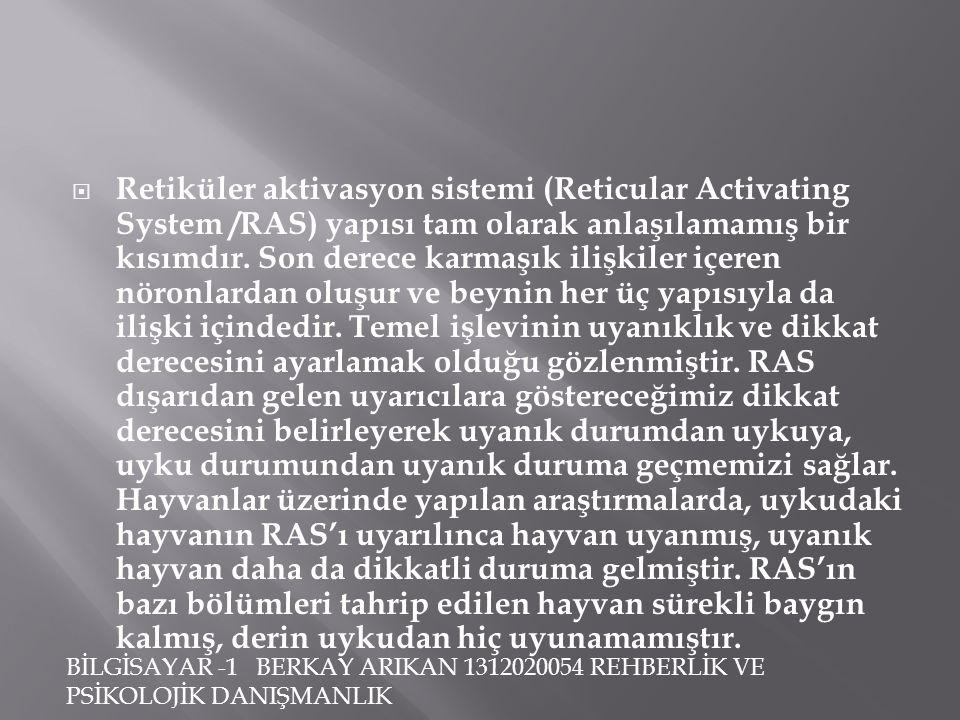 Retiküler aktivasyon sistemi (Reticular Activating System /RAS) yapısı tam olarak anlaşılamamış bir kısımdır.