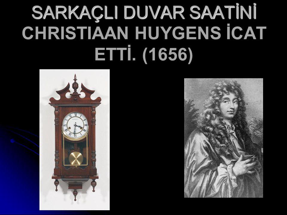 SARKAÇLI DUVAR SAATİNİ CHRISTIAAN HUYGENS İCAT ETTİ. (1656)