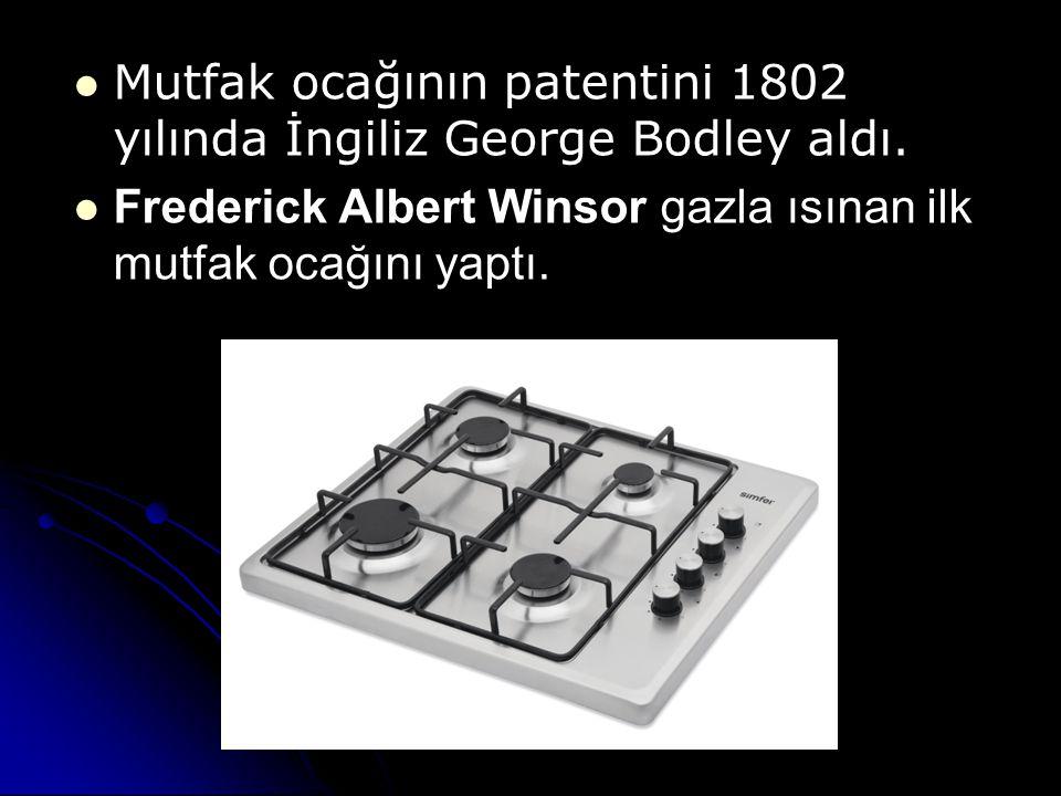 Mutfak ocağının patentini 1802 yılında İngiliz George Bodley aldı.