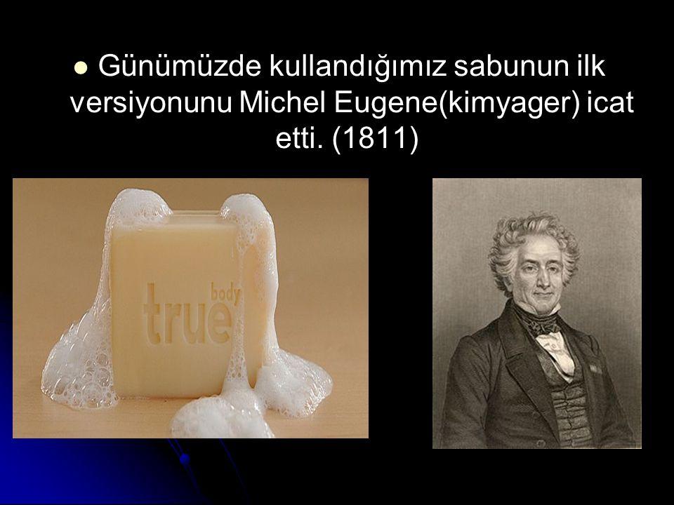 Günümüzde kullandığımız sabunun ilk versiyonunu Michel Eugene(kimyager) icat etti. (1811)