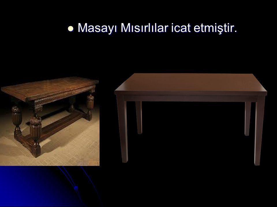 Masayı Mısırlılar icat etmiştir.