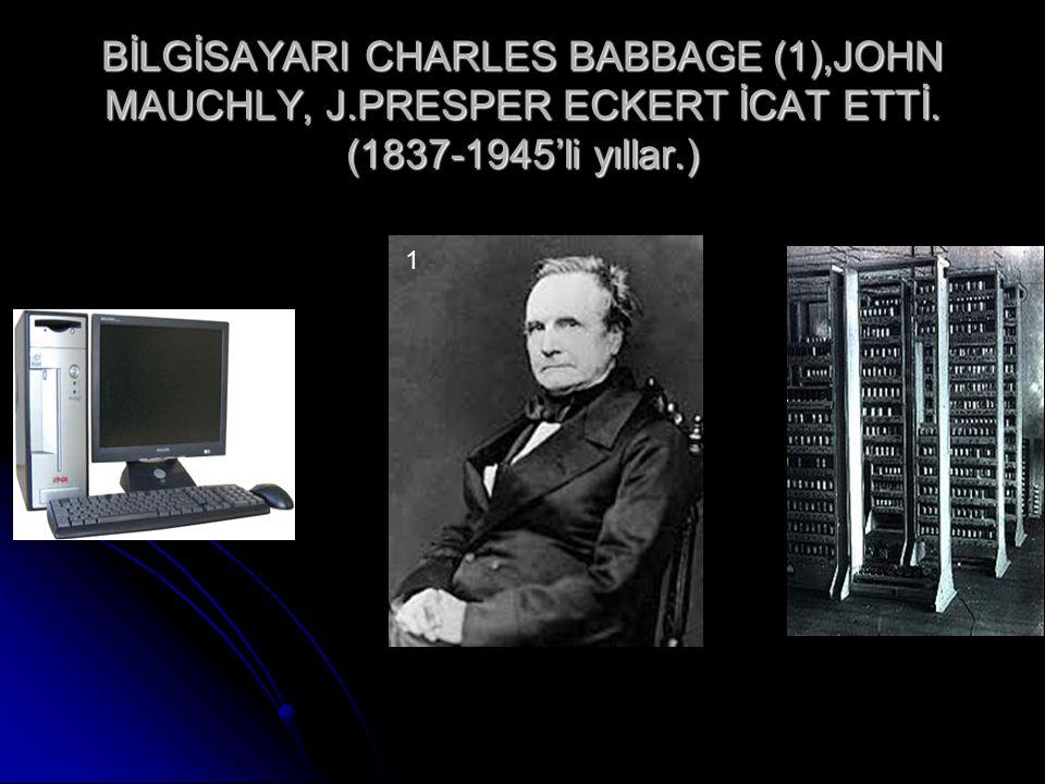 BİLGİSAYARI CHARLES BABBAGE (1),JOHN MAUCHLY, J
