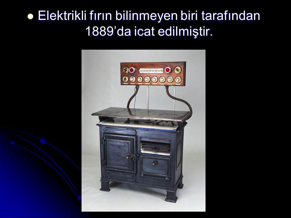Elektrikli fırın bilinmeyen biri tarafından 1889'da icat edilmiştir.