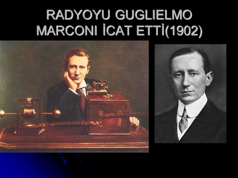 RADYOYU GUGLIELMO MARCONI İCAT ETTİ(1902)