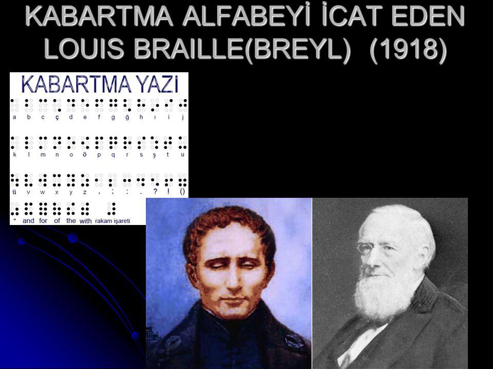 KABARTMA ALFABEYİ İCAT EDEN LOUIS BRAILLE(BREYL) (1918)