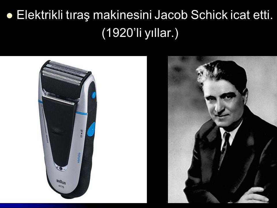 Elektrikli tıraş makinesini Jacob Schick icat etti.