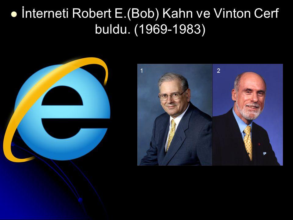 İnterneti Robert E.(Bob) Kahn ve Vinton Cerf buldu. (1969-1983)