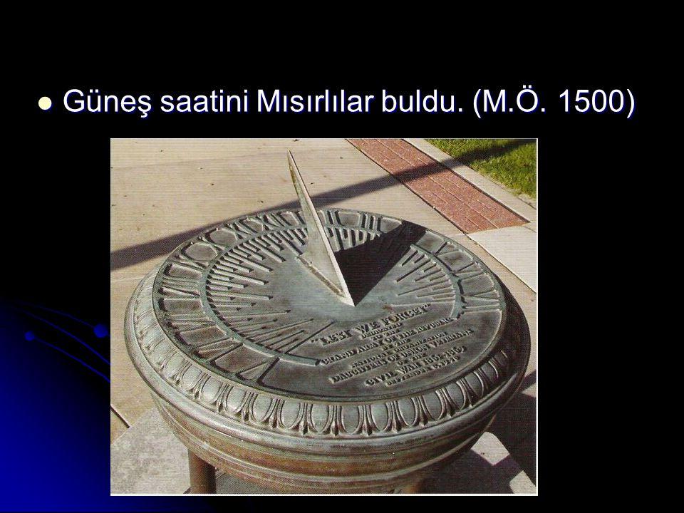 Güneş saatini Mısırlılar buldu. (M.Ö. 1500)