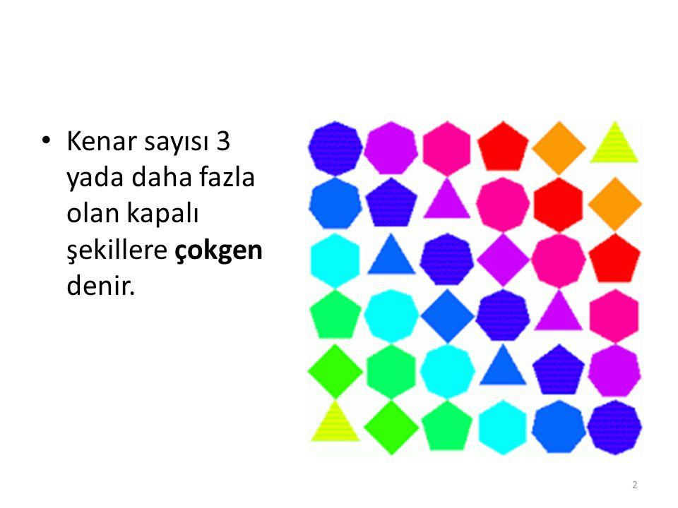 Kenar sayısı 3 yada daha fazla olan kapalı şekillere çokgen denir.
