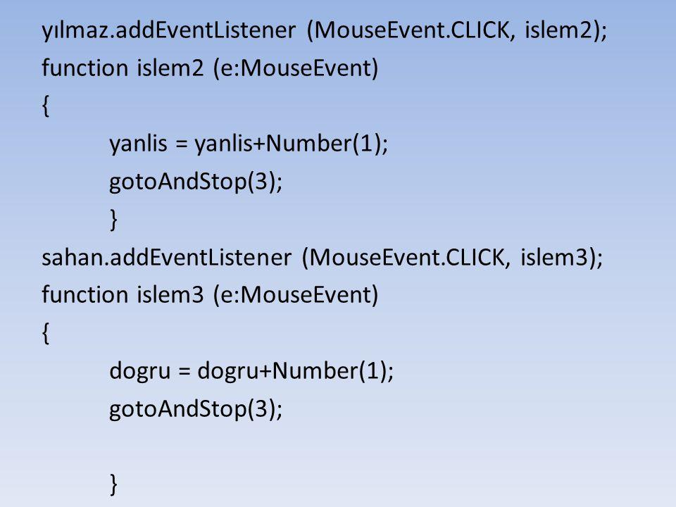 yılmaz.addEventListener (MouseEvent.CLICK, islem2);