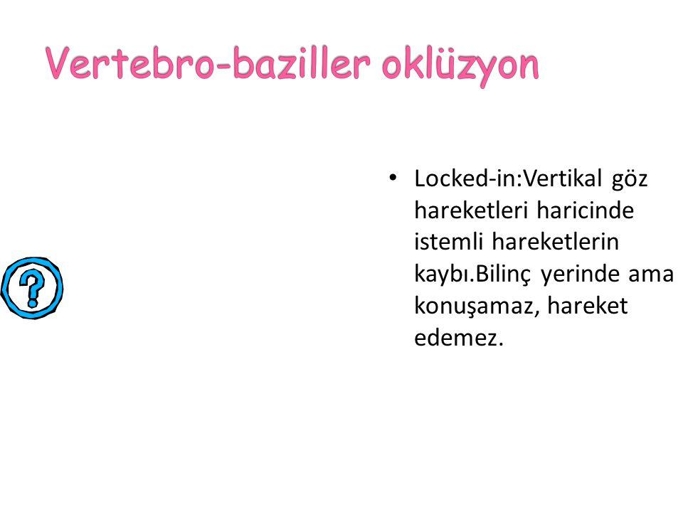 Locked-in:Vertikal göz hareketleri haricinde istemli hareketlerin kaybı.Bilinç yerinde ama konuşamaz, hareket edemez.